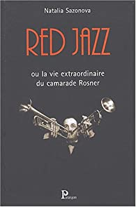 Red Jazz ou la vie extraordinaire du camarade Rosner par Natalia Sazonova