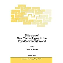 Diffusion of New Technologies in the Post-Communist World: Proceedings of the NATO Advanced Research Workshop on Marketing of High-Tech Know How St Petersburg, ... Science Partnership Subseries: 4 Book 13)