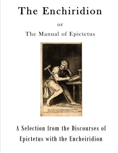 epictetus the enchiridion and stoicism essay Epictetus (c 50 ce- c 130 ce) was a stoic philosopher best known for his works the enchiridion (the handbook) and his discourses, both foundational works in stoic philosophy and both thought to have been written down from his teachings by his student arrian stoicism is the belief that the individual is wholly responsible for his or her.