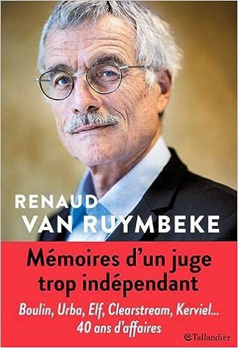 Mémoires d'un juge trop indépendant (Français) Broché – 7 janvier 2021 de Renaud Van Ruymbeke  (Avec la contribution de), Jean-Marie Pontaut (Avec la contribution de)