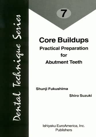 Core Buildups: Practical Preparation for Abutment Teeth (Dental Technique Series, Vol 7)