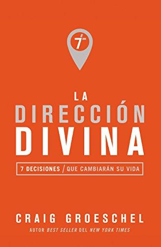 La direccion divina: 7 decisiones que cambiaran tu vida (Spanish Edition) [Craig Groeschel] (Tapa Blanda)