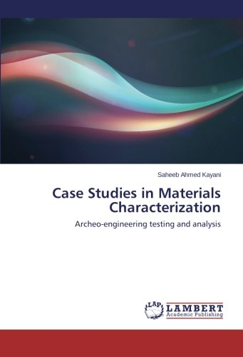 Download Case Studies in Materials Characterization: Archeo-engineering testing and analysis ebook