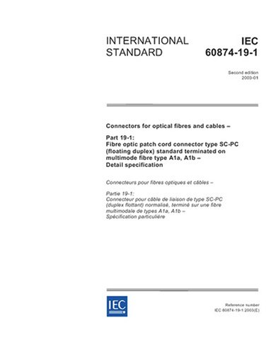 IEC 60874-19-1 Ed. 2.0 en:2003, Connectors for optical fibres and cables - Part 19-1: Fibre optic patch cord connector type SC-PC (floating duplex) ... fibre type A1a, A1b - Detail specification ()