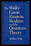 The Shaky Game : Einstein, Realism, and the Quantum Theory, Fine, Arthur, 0226249468