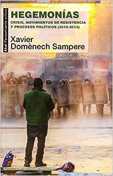 Book's Cover of Hegemonías. Crisis, movimientos de resistencia y procesos políticos (2010-2013) (Pensamiento crítico) (Español) Tapa blanda – 26 mayo 2014