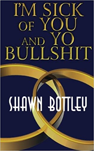 Bücher auf das iPhone 5 herunterladen Im Sick of You and Yo Bullshit PDF iBook PDB by Shawn Bottley 1463741294