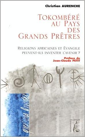 Télécharger en ligne Tokombéré au pays des grands prêtres. Religions africaines et évangile peuvent-ils inventer l'avenir pdf, epub ebook