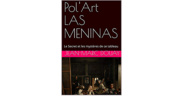 Amazon Com Pol Art Las Meninas Le Secret Et Les Mysteres De Ce Tableau French Edition Ebook Douay Jean Marc Kindle Store