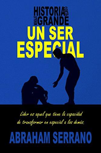 Un Ser Especial: Historia corta, mensaje grande. (Spanish Edition) by [