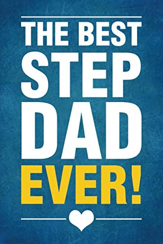 The Best Stepdad Ever!: Notebook, Diary or Journal for Step Dad Father's Day Gift | 118 pages | 6x9 Easy Carry Compact Size (Best Easy Pranks Ever)
