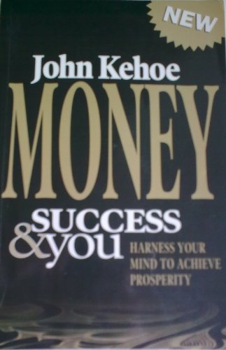 Money Success and You: Harness Your Mind to Achieve Prosperity