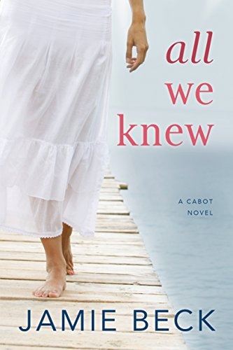 All We Knew (The Cabots Book 2) by [Beck, Jamie]