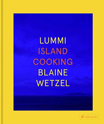 Lummi: Island Cooking by Blaine Wetzel