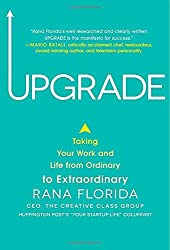 Upgrade: Taking Your Work and Life from Ordinary to Extraordinary by Rana Florida (2013-09-04)