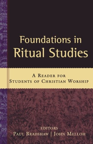 Foundations in Ritual Studies: A Reader for Students of Christian Worship PDF