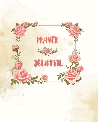 Prayer Journal: 100 Days Letter To God, Pink Rose Journal, 8 x 10 inches, 100 Pages (Colorful Bible Journaling Books To Write In) (Volume 2)