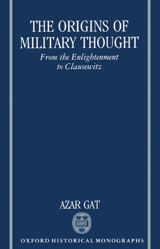The Origins of Military Thought: From the Enlightenment to Clausewitz (Oxford Historical Monographs)