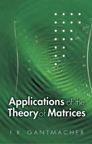 Applications of the Theory of Matrices (Dover Books on Mathematics)