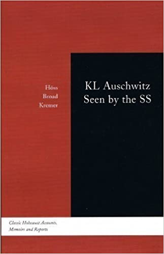 KL Auschwitz Seen by the SS (Classic Holocaust Accounts, Memoirs and Reports) By Rudolf Hoss, Pery Broad, Johann Paul Kremer