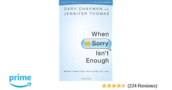 When Sorry Isnt Enough Making Things Right With Those You Love Gary Chapman Jennifer Thomas 9780802407047 Amazon Com Books