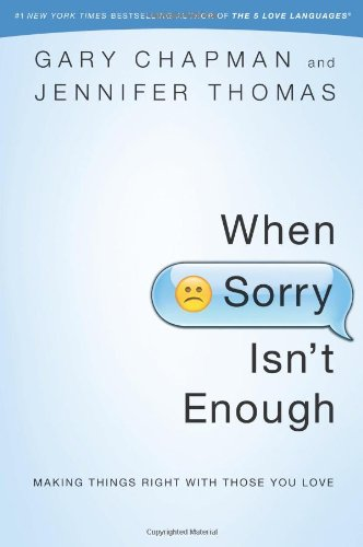 When Sorry Isn't Enough: Making Things Right with Those You Love (Paperback)