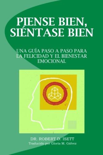 Download Piense bien, sientase bien: Una guia paso a paso para la felicidad y el bienestar emocional (Spanish Edition) pdf epub