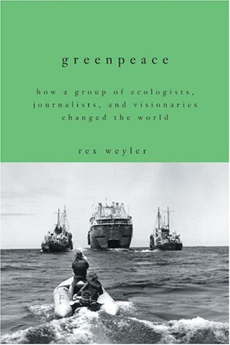 greenpeace-how-a-group-of-ecologists-journalists-and-visionaries-changed-the-world