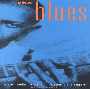 The Blues: A Smithsonian Collection of Classic Blues Singers by Smithsonian Collection