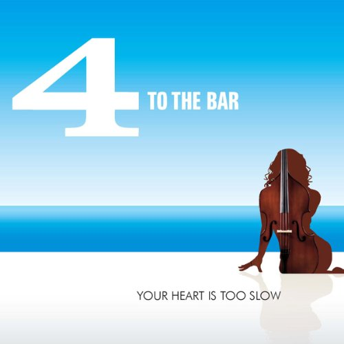 4 to the bar - Your Heart Is Too Slow - Zortam Music