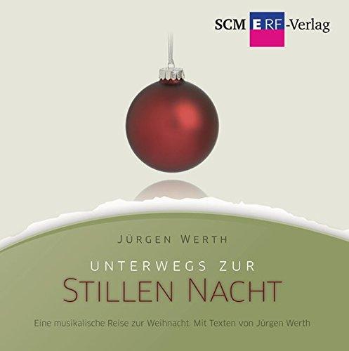 Unterwegs zur Stillen Nacht: Eine musikalische Reise zur Weihnacht. Mit Texten von Jürgen Werth