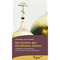 Die Kirchen des christlichen Ostens: Orthodoxe, orientalische und mit Rom unierte Ostkirchen