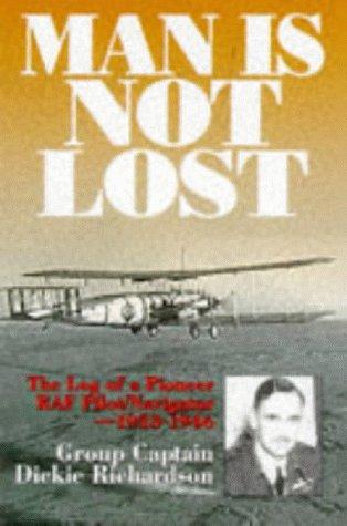 - Man Is Not Lost: The Log of a Pioneer RAF Pilot/navigator - 1933-1946