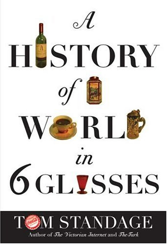 A History Of The World In Six Glasses by Tom Standage