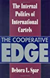 The Cooperative Edge, Debora L. Spar, 0801426588