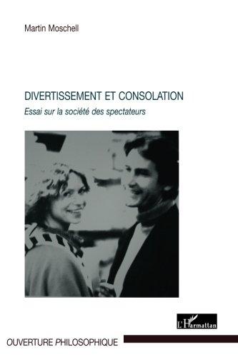 divertissement-et-consolation-essai-sur-la-societe-des-spectateurs-french-edition