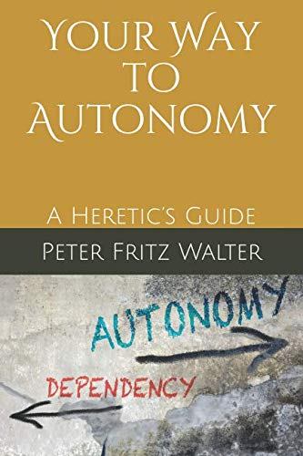 Your Way to Autonomy: A Heretic's Guide (Heretic's Guides) - Guide Heretics