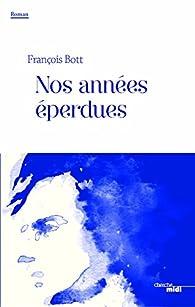 Nos années éperdues par François Bott