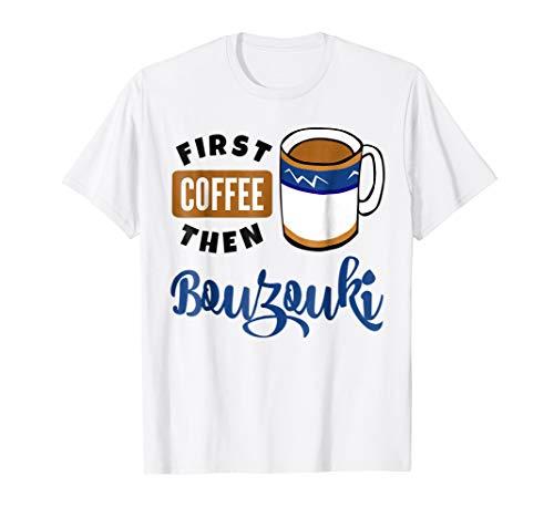 First Coffee Then Bouzouki Music Lover Coffee Mug T-Shirt