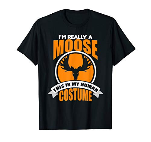I'm Really A Moose This Is My Human Costume T-Shirt ()