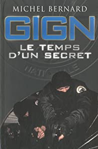 Gign, le temps d'un secret par Michel Bernard (IV)