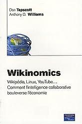 Wikinomics: Wikipédia, Linux, YouTube... comment l'intelligence collective collaborative bouleverse l'économie