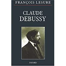 CLAUDE DEBUSSY ; BIOGRAPHIE CRITIQUE