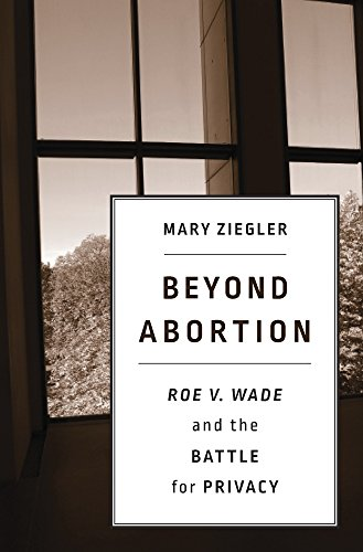 Image of Beyond Abortion: Roe v. Wade and the Battle for Privacy