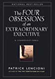 The Four Obsessions of an Extraordinary Executive: A Leadership Fable (J-B Lencioni Series Book 37)