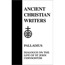 Palladius: Dialogue of the Life of St. John Chrysostom