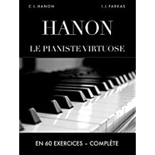 Hanon: Le pianiste virtuose en 60 exercices: Complète (French Edition)
