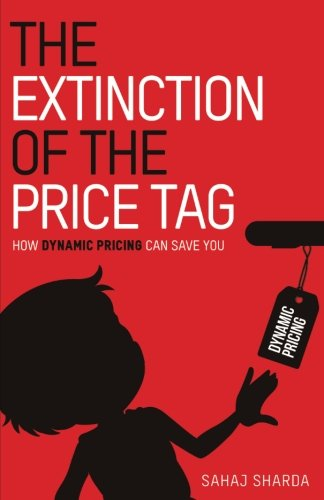 Read Online The Extinction of the Price Tag: How Dynamic Pricing Can Save You pdf epub