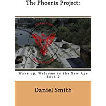 The Phoenix Project:: Wake Up, Welcome to the new age (English Edition)
