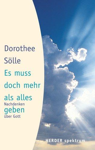 Es muss doch mehr als alles geben: Nachdenken über Gott